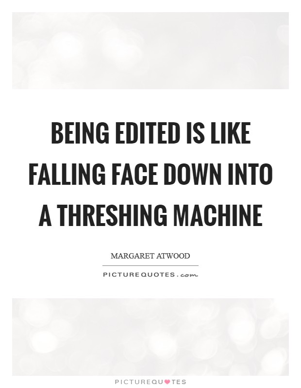 Being edited is like falling face down into a threshing machine Picture Quote #1