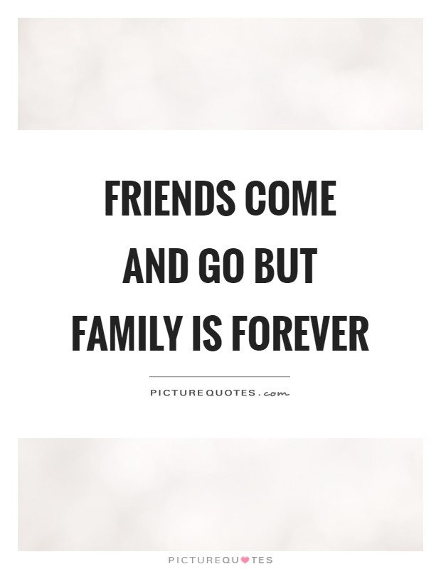 Friends come and go but family is forever Picture Quote #1