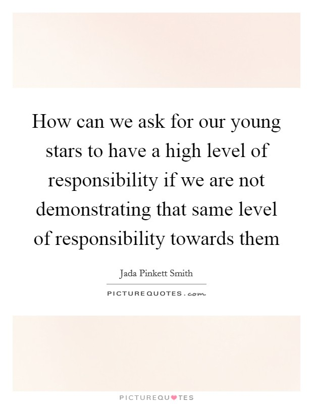 How can we ask for our young stars to have a high level of responsibility if we are not demonstrating that same level of responsibility towards them Picture Quote #1
