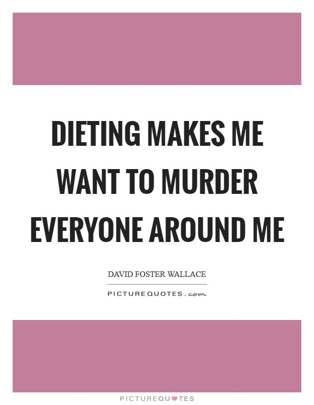 Dieting makes me want to murder everyone around me Picture Quote #1