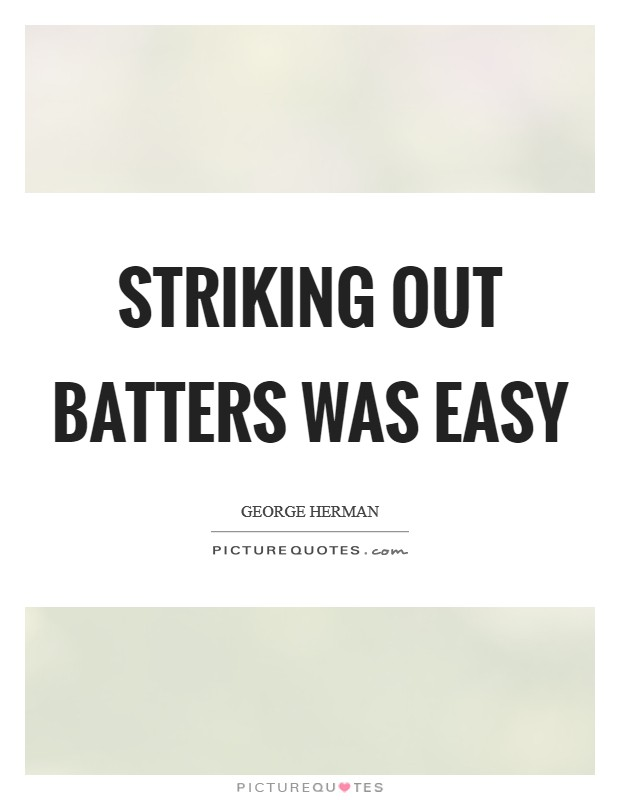 Striking out batters was easy Picture Quote #1