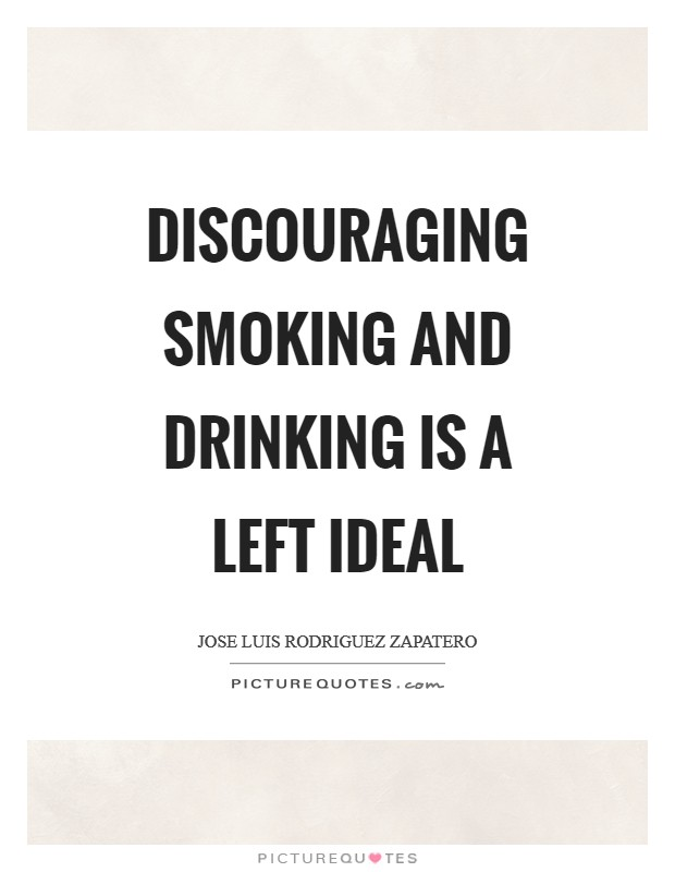 Discouraging smoking and drinking is a left ideal Picture Quote #1