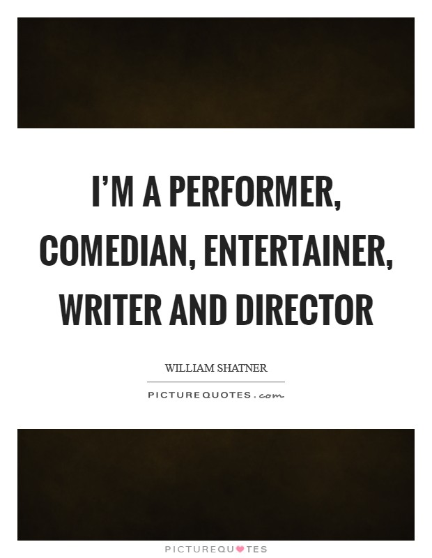 I'm a performer, comedian, entertainer, writer and director Picture Quote #1