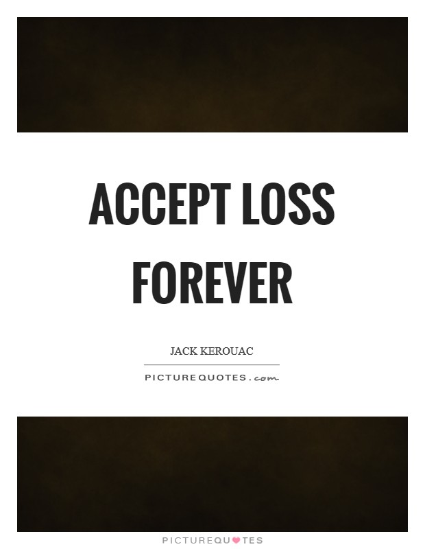 Accept loss forever Picture Quote #1