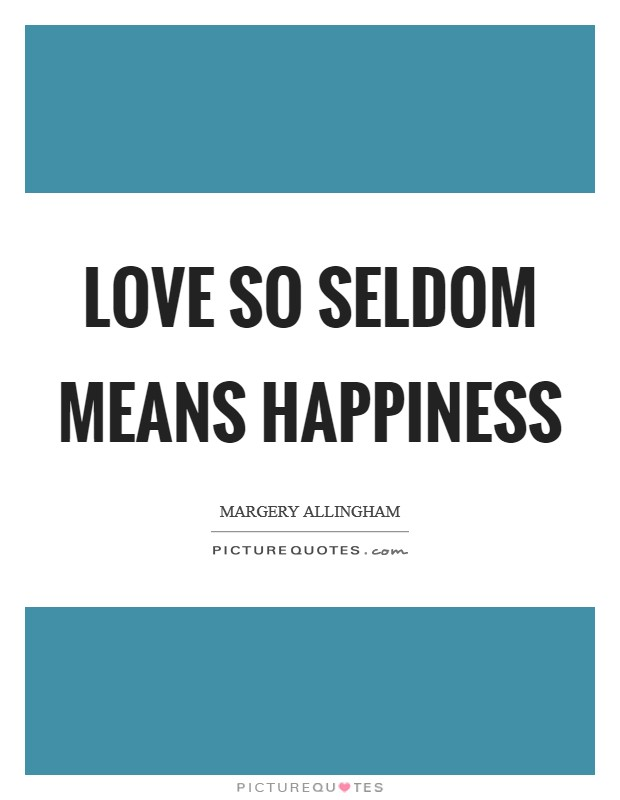 Love so seldom means happiness Picture Quote #1