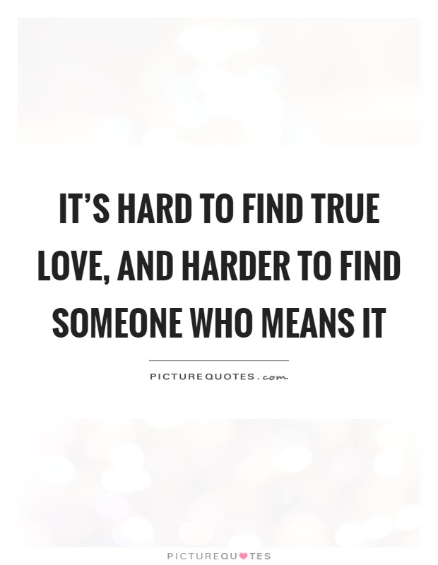 It\'s hard to find true love, and harder to find someone who ...