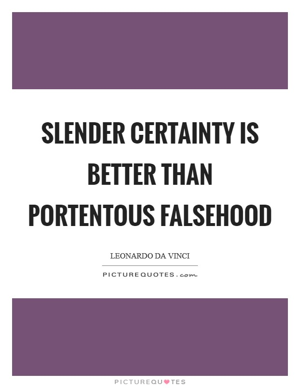Slender certainty is better than portentous falsehood Picture Quote #1