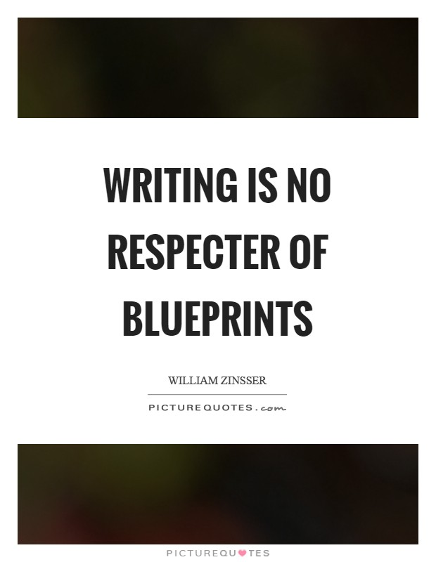Writing is no respecter of blueprints Picture Quote #1