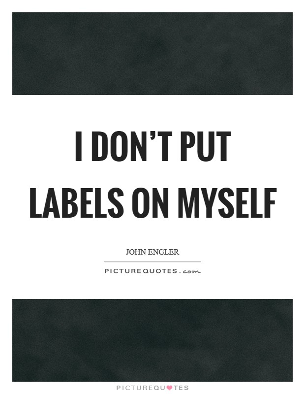 I don't put labels on myself Picture Quote #1