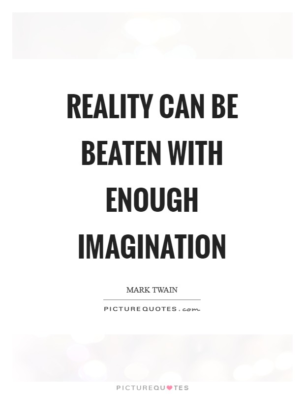 Reality can be beaten with enough imagination Picture Quote #1