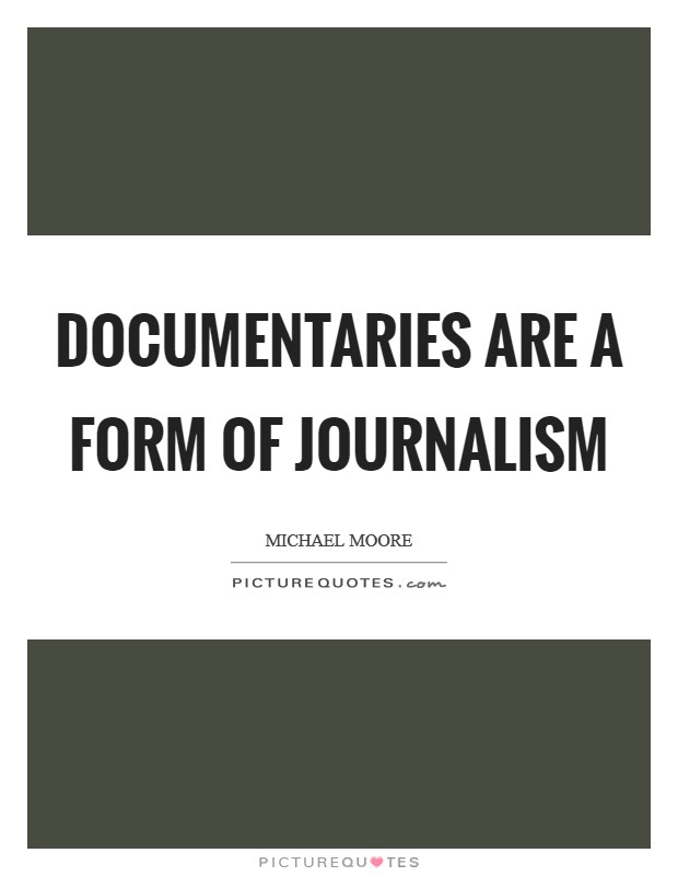 Documentaries are a form of journalism Picture Quote #1