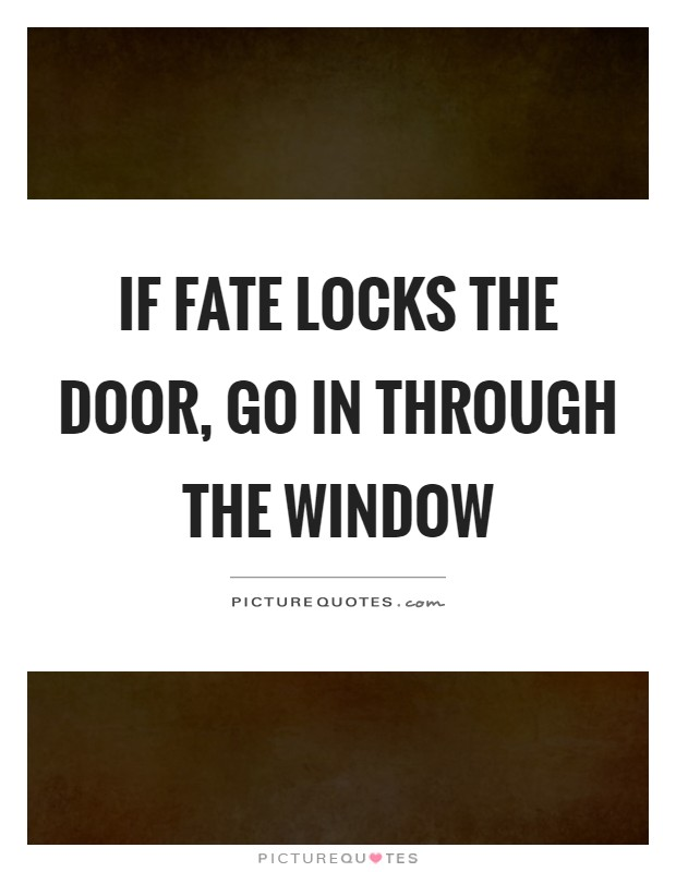 If fate locks the door, go in through the window Picture Quote #1