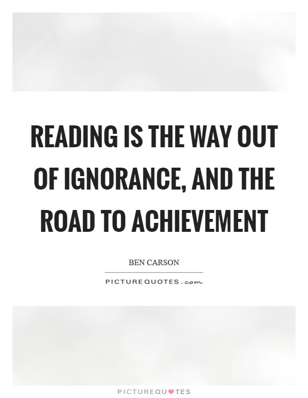Reading is the way out of ignorance, and the road to achievement Picture Quote #1