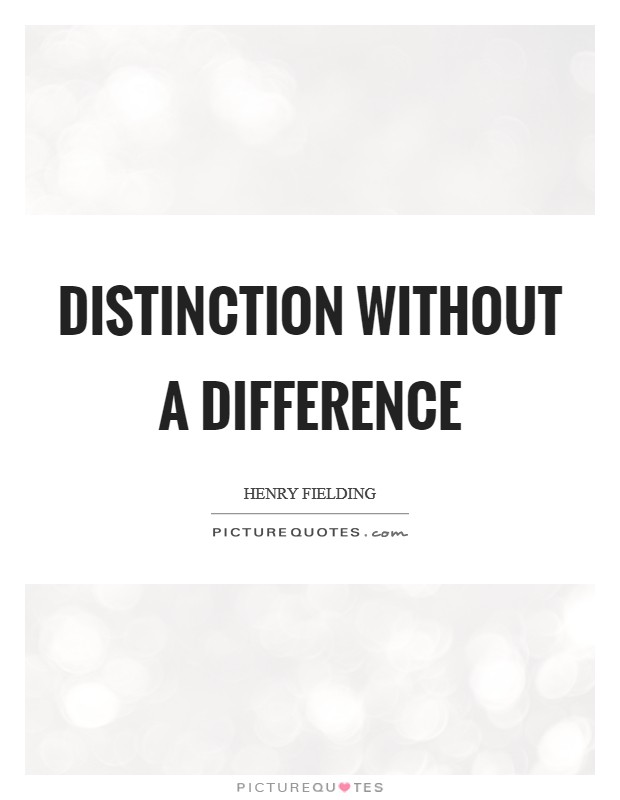 Distinction without a difference Picture Quote #1