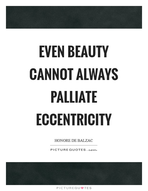 Even beauty cannot always palliate eccentricity Picture Quote #1