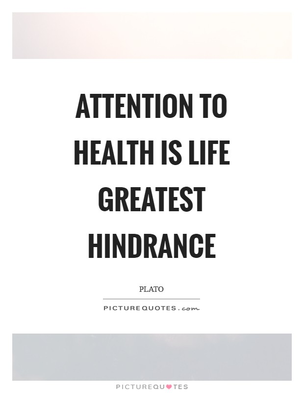 Attention to health is life greatest hindrance Picture Quote #1