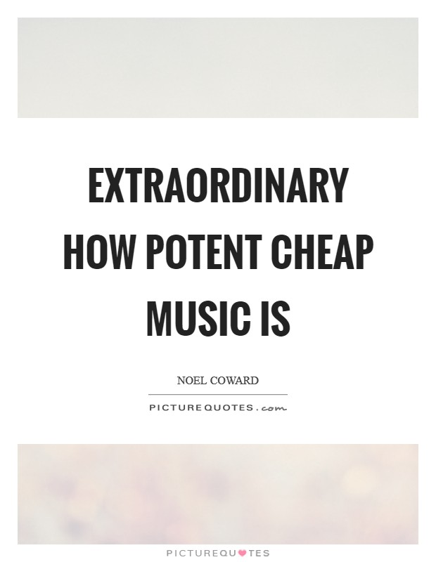 Extraordinary how potent cheap music is Picture Quote #1