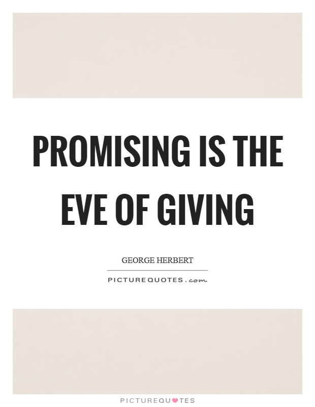 Promising is the eve of giving Picture Quote #1