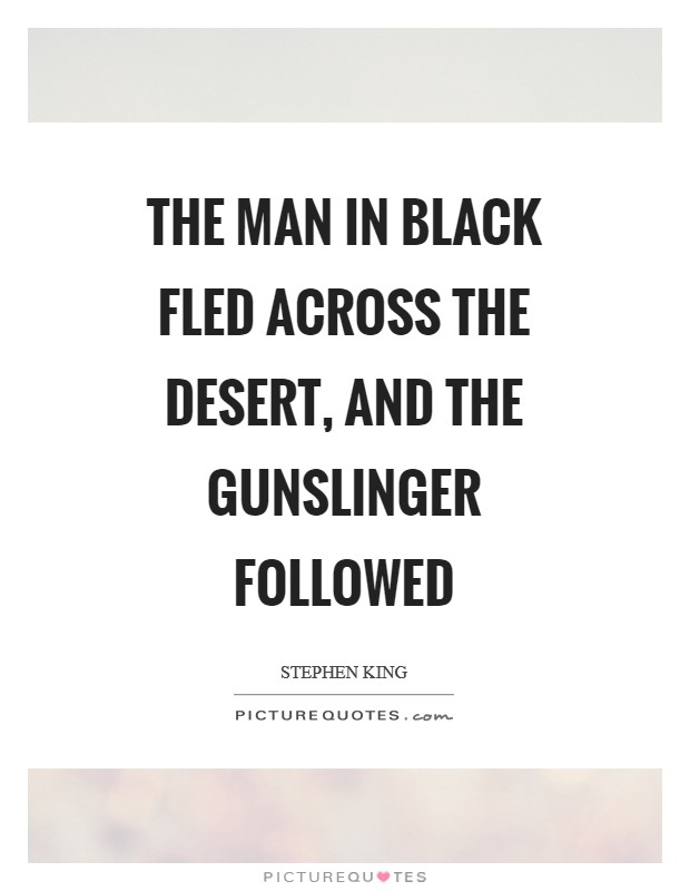 The man in black fled across the desert, and the gunslinger followed Picture Quote #1