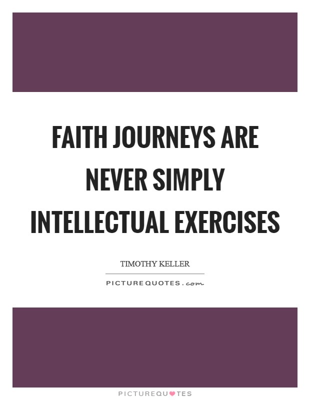 Faith journeys are never simply intellectual exercises Picture Quote #1