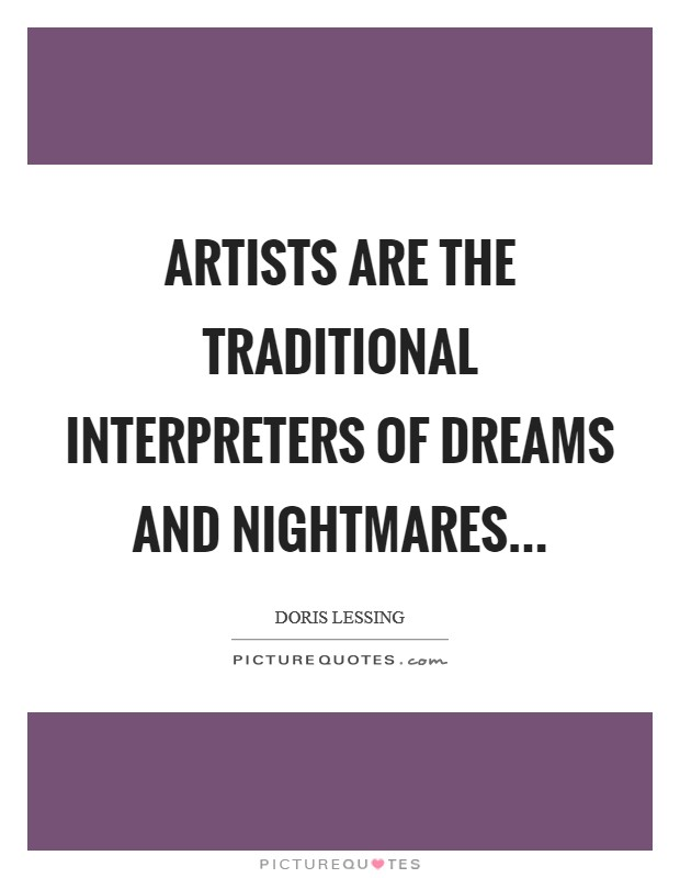 Artists are the traditional interpreters of dreams and nightmares Picture Quote #1