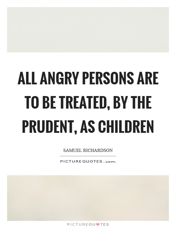 All angry persons are to be treated, by the prudent, as children Picture Quote #1