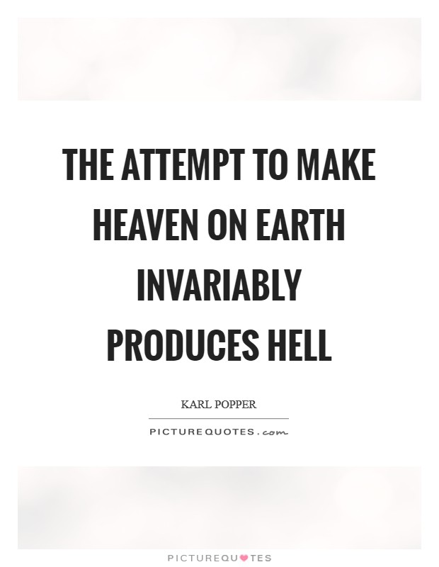 The attempt to make heaven on earth invariably produces hell Picture Quote #1