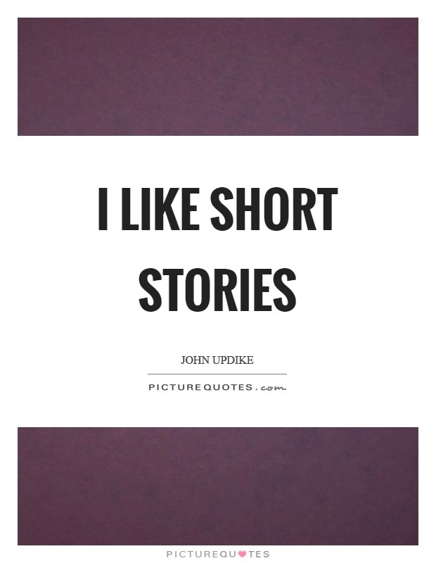 I like short stories Picture Quote #1