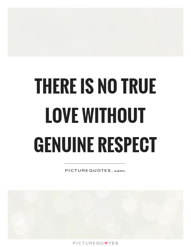 There Is No True Love Without Genuine Respect Picture Quotes