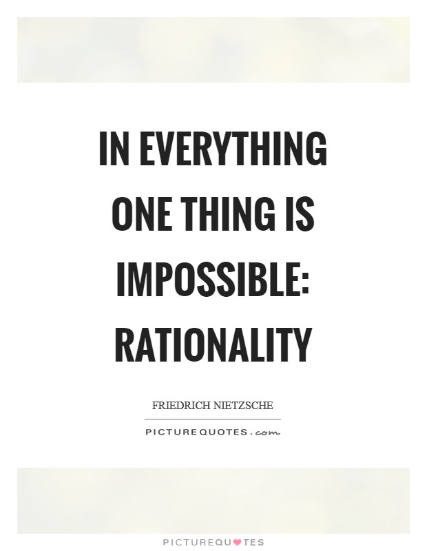 In everything one thing is impossible: rationality Picture Quote #1