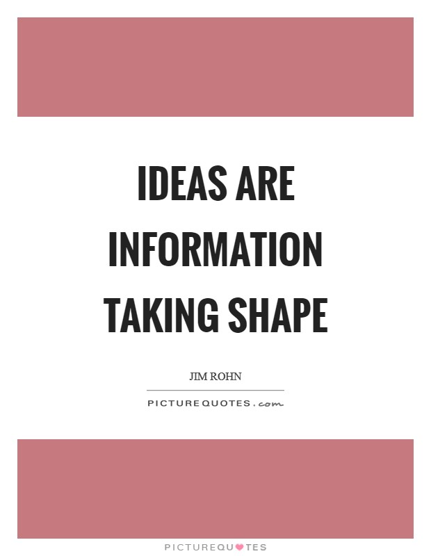 Ideas are information taking shape Picture Quote #1
