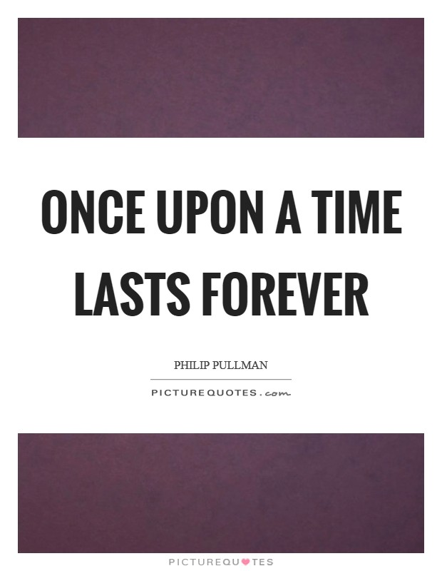 Once Upon A Time Lasts Forever Picture Quote 1