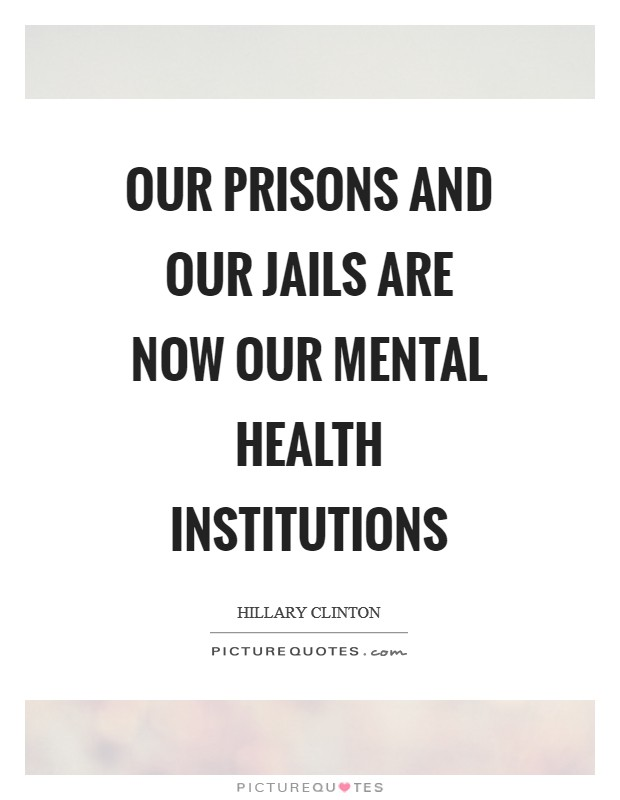 Our prisons and our jails are now our mental health institutions Picture Quote #1