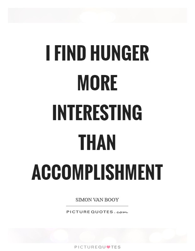 I find hunger more interesting than accomplishment Picture Quote #1