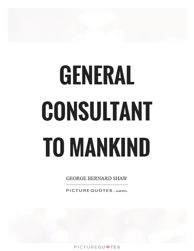 General consultant to mankind Picture Quote #1