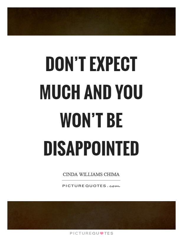 Don't expect much and you won't be disappointed Picture Quote #1
