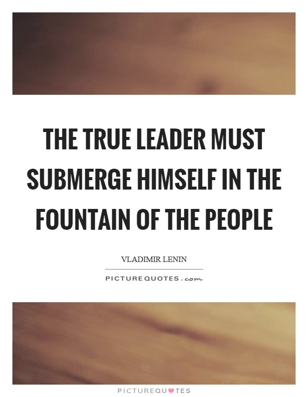 The true leader must submerge himself in the fountain of the people Picture Quote #1