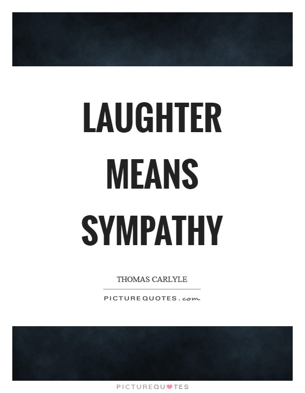 Laughter means sympathy Picture Quote #1