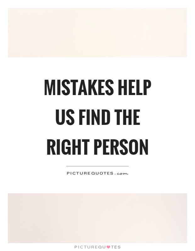 Mistakes help us find the right person Picture Quote #1