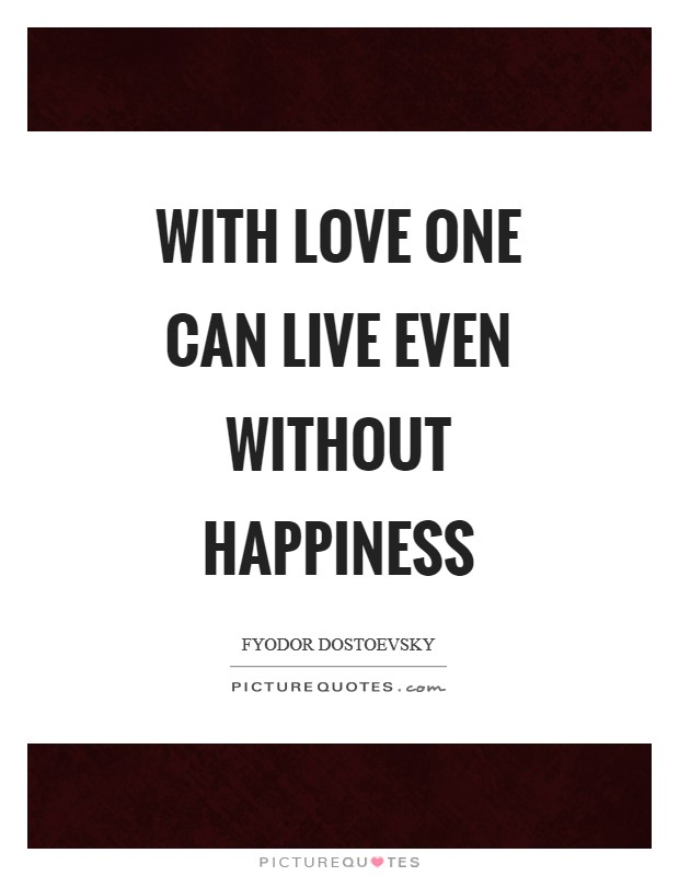With love one can live even without happiness Picture Quote #1