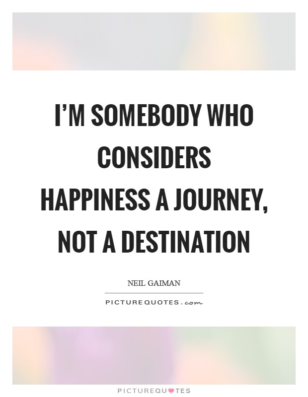 I'm somebody who considers happiness a journey, not a destination Picture Quote #1