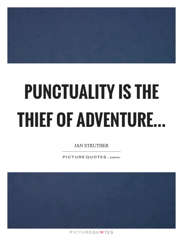 Punctuality is the thief of adventure Picture Quote #1