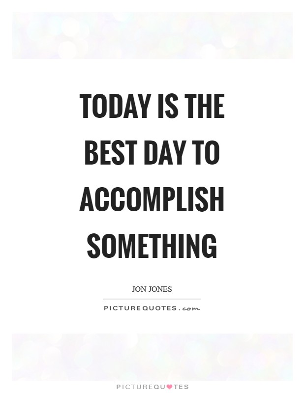 Today is the best day to accomplish something Picture Quote #1