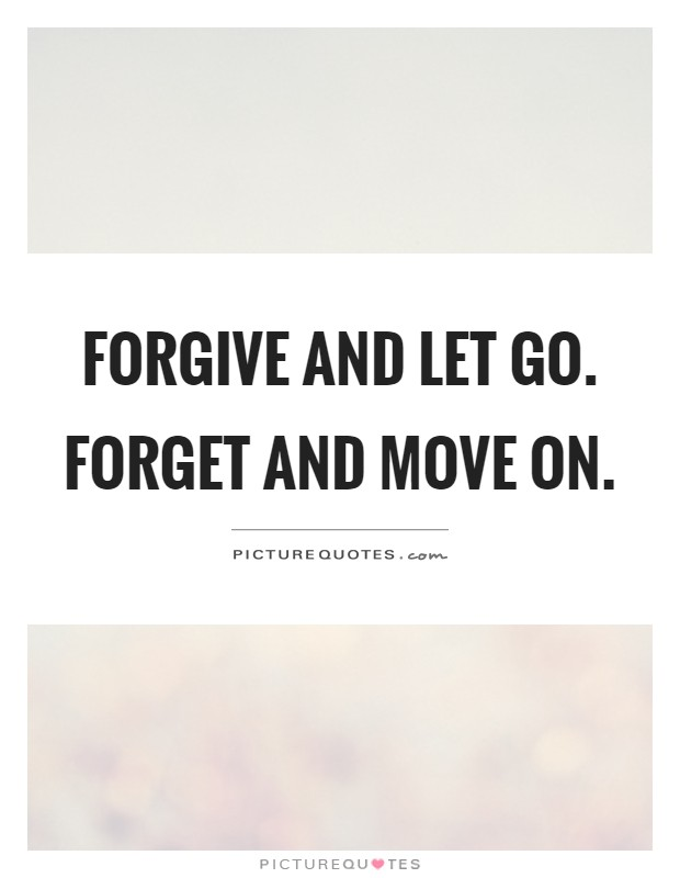 Forgive and let go. Forget and move on Picture Quote #1