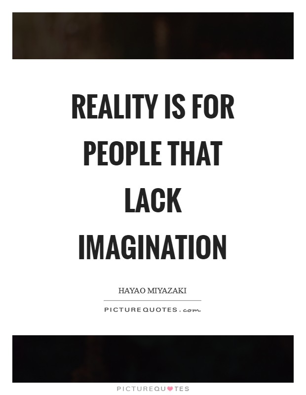 Reality is for people that lack imagination Picture Quote #1