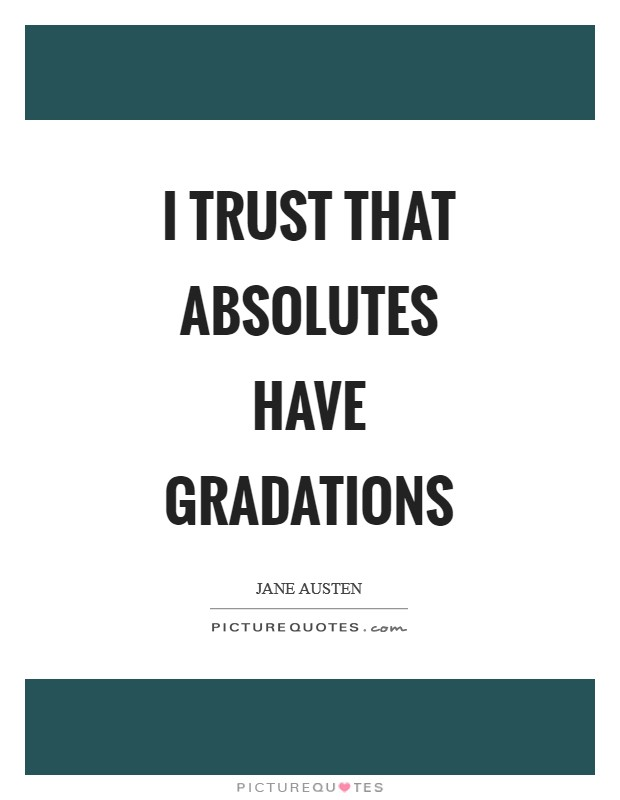 I trust that absolutes have gradations Picture Quote #1
