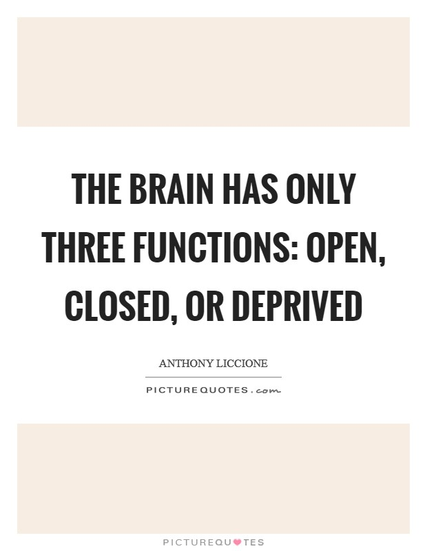 The brain has only three functions: open, closed, or deprived Picture Quote #1