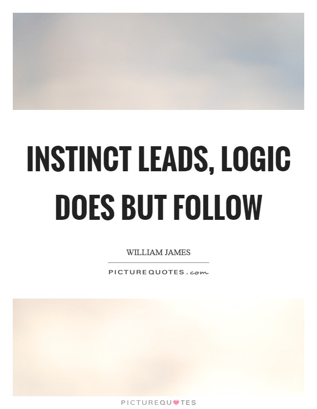 Instinct leads, logic does but follow Picture Quote #1