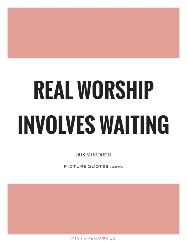 Real worship involves waiting Picture Quote #1
