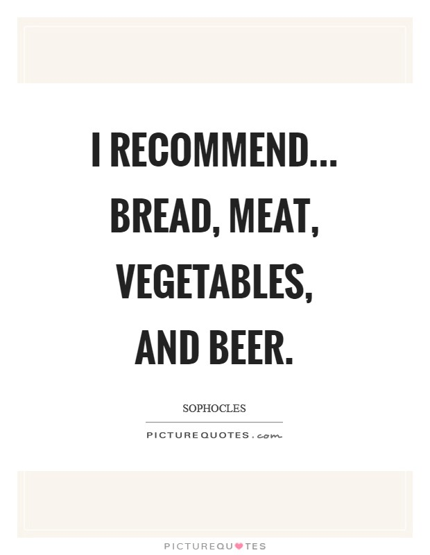 I recommend... bread, meat, vegetables, and beer Picture Quote #1